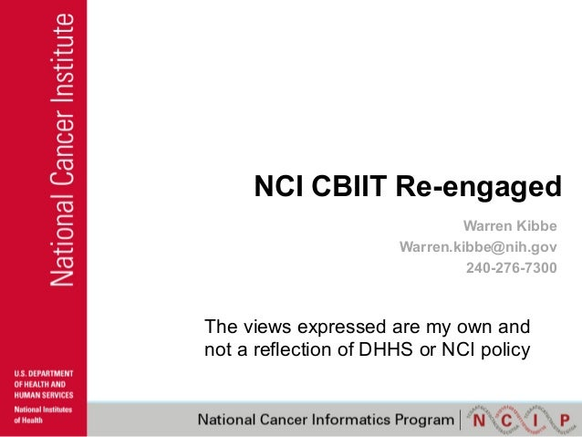 NCI CBIIT Re-engaged Warren Kibbe Warren.kibbe@nih.gov 240-276-7300  The views expressed are my own and not a reflection o...