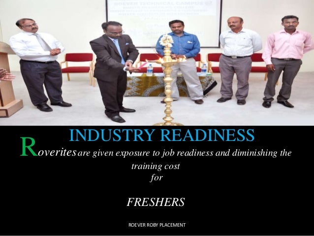 INDUSTRY READINESS  Roveritesare given exposure to job readiness and diminishing the  training cost  for  FRESHERS  ROEVER...