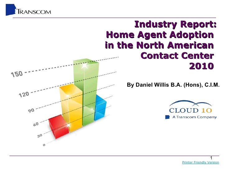 Industry Report: Home Agent Adoption  in the North American  Contact Center  2010  By Daniel Willis B.A. (Hons), C.I.M. Pr...
