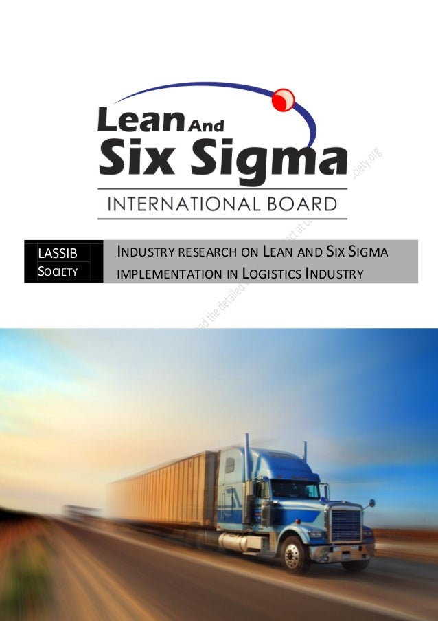LASSIB    INDUSTRY RESEARCH ON LEAN AND SIX SIGMASOCIETY   IMPLEMENTATION IN LOGISTICS INDUSTRY