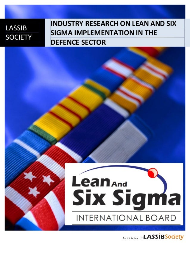 INDUSTRY RESEARCH ON LEAN AND SIXLASSIB          SIGMA IMPLEMENTATION IN THESOCIETY          DEFENCE SECTOR               ...
