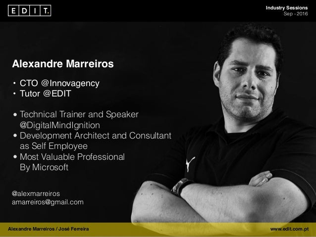 Industry Sessions Sep - 2016 Alexandre Marreiros / José Ferreira www.edit.com.pt Alexandre Marreiros • CTO @Innovagency • ...