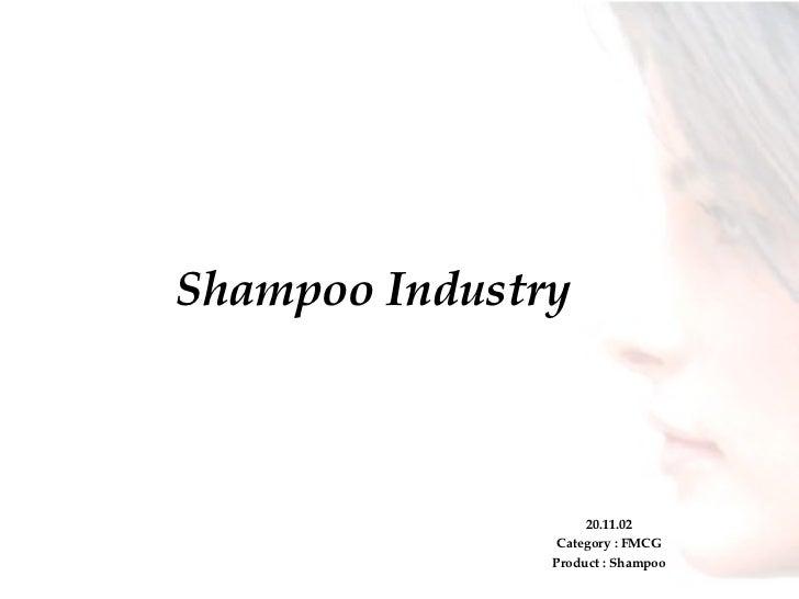 Shampoo Industry 20.11.02 Category : FMCG Product : Shampoo