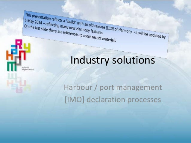 Industry solutions Harbour / port management [IMO] declaration processes