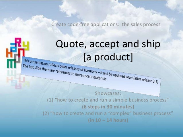 "Create code-free applications: the sales process  Quote, accept and ship  [a product]  Showcases:  (1) ""how to create and ..."