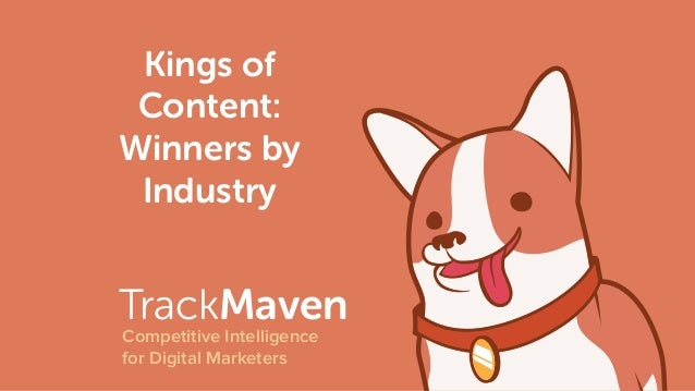 TrackMaven Competitive Intelligence for Digital Marketers Kings of Content: Winners by Industry