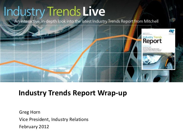 Industry Trends Report Wrap-upGreg HornVice President, Industry RelationsFebruary 2012