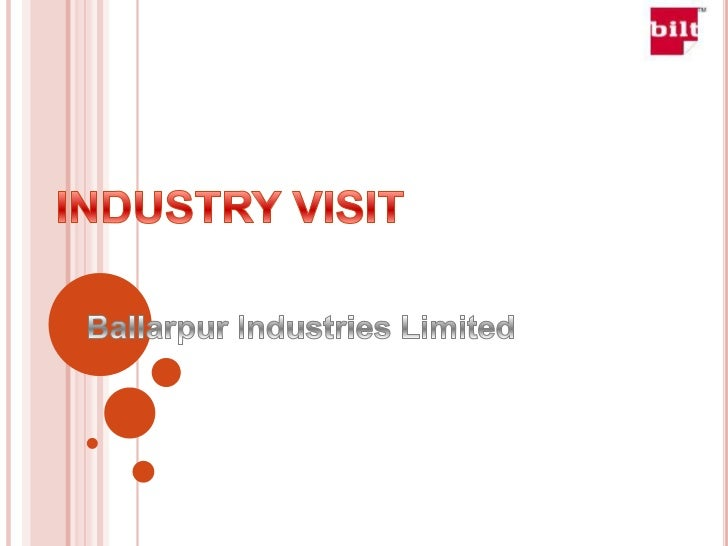 INDUSTRY VISIT<br />Ballarpur Industries Limited<br />