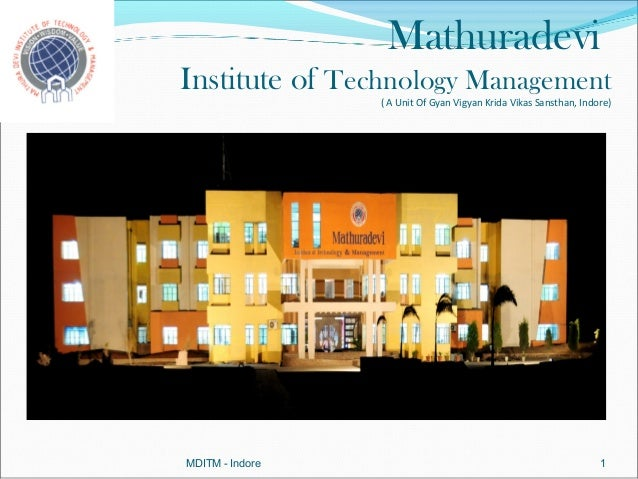 MathuradeviInstitute of Technology Management                 ( A Unit Of Gyan Vigyan Krida Vikas Sansthan, Indore)MDITM -...