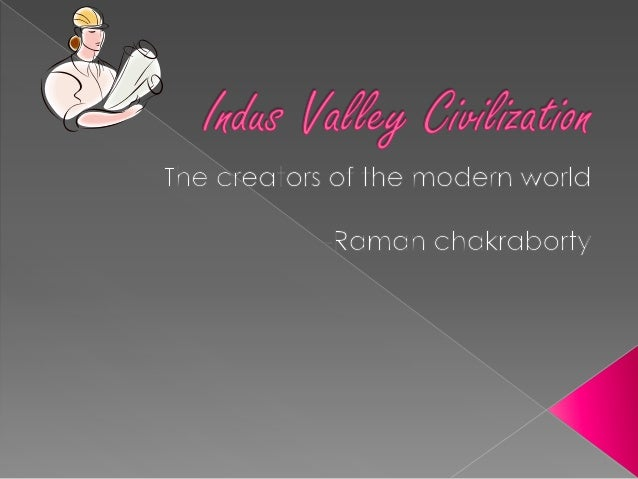    Indus Valley Civilization   Around five thousand years ago, an    important civilization developed on the    Indus Ri...