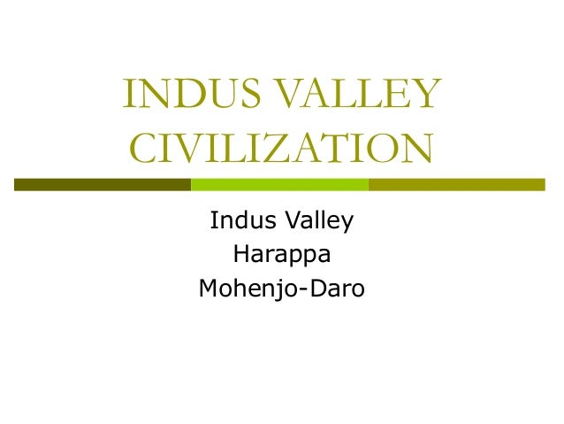 INDUS VALLEY CIVILIZATION Indus Valley Harappa Mohenjo-Daro