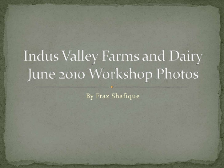 By Fraz Shafique<br />Indus Valley Farms and DairyJune 2010 Workshop Photos<br />