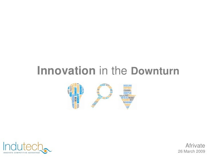 Innovation in the Downturn                                  Afrivate                          26 March 2009