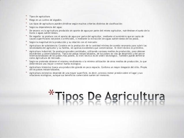 *   Tipos de agricultura*   Riego en un cultivo de algodón.*   Los tipos de agricultura pueden dividirse según muchos crit...