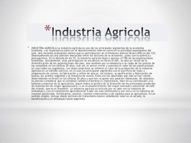 **   INDUSTRIA AGRICOLA La industria agrícola es uno de los principales segmentos de la economía    brasileña, con importa...