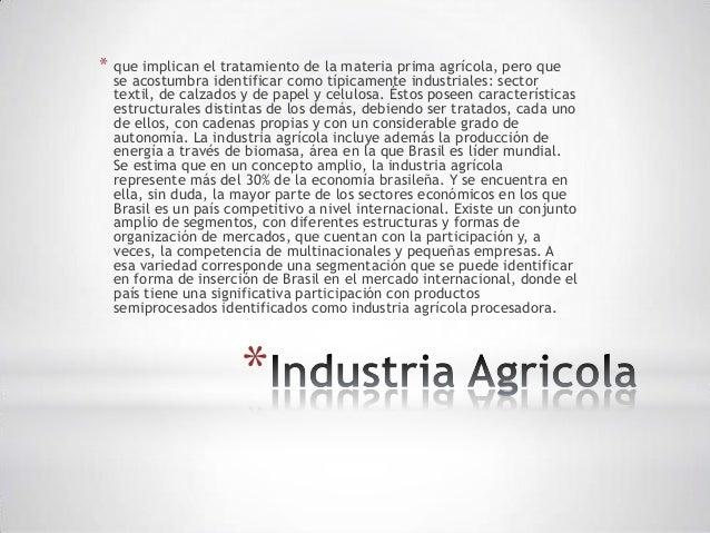 * que implican el tratamiento de la materia prima agrícola, pero que  se acostumbra identificar como típicamente industria...