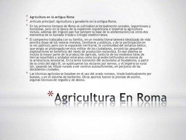 *   Agricultura en la antigua Roma*   Artículo principal: Agricultura y ganadería en la antigua Roma.*   En los primeros t...