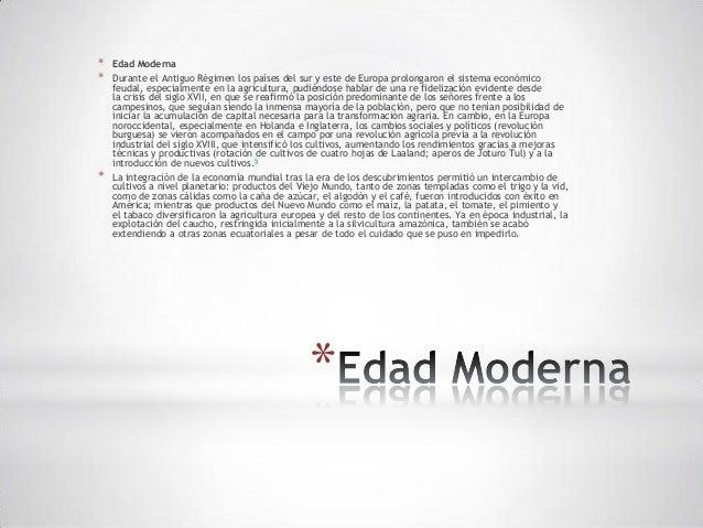 *   Edad Moderna*   Durante el Antiguo Régimen los países del sur y este de Europa prolongaron el sistema económico    feu...