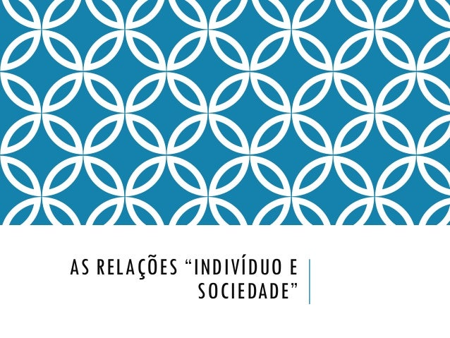 """AS RELAÇÕES """"INDIVÍDUO E SOCIEDADE"""""""