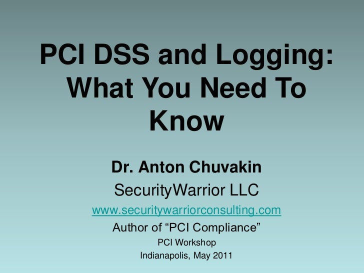 PCI DSS and Logging: What You Need To Know<br />Dr. Anton Chuvakin<br />SecurityWarrior LLC<br />www.securitywarriorconsul...