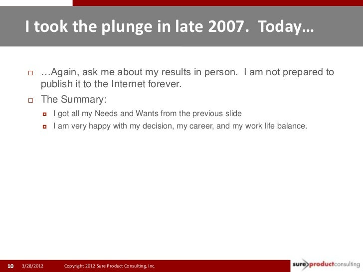 I took the plunge in late 2007. Today…           …Again, ask me about my results in person. I am not prepared to         ...