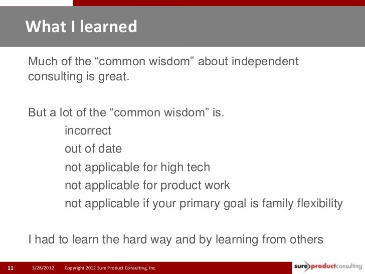 """What I learned     Much of the """"common wisdom"""" about independent     consulting is great.     But a lot of the """"common wis..."""