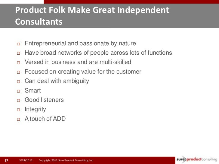 Product Folk Make Great Independent     Consultants        Entrepreneurial and passionate by nature        Have broad ne...