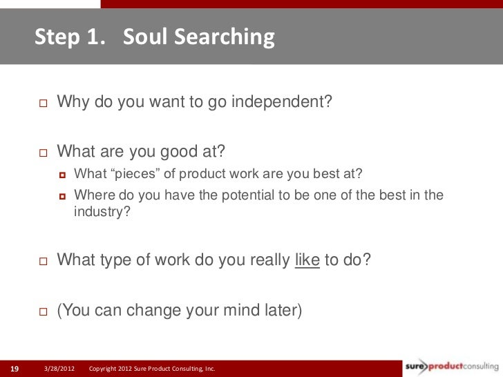 """Step 1. Soul Searching        Why do you want to go independent?        What are you good at?            What """"pieces"""" ..."""