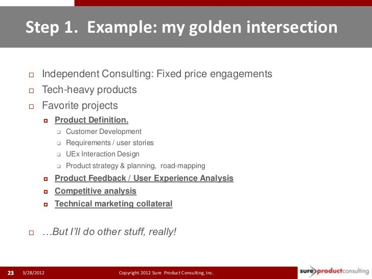 Step 1. Example: my golden intersection           Independent Consulting: Fixed price engagements           Tech-heavy p...