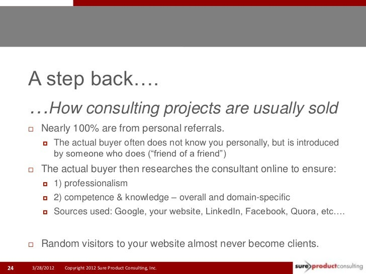 A step back….     …How consulting projects are usually sold        Nearly 100% are from personal referrals.            T...