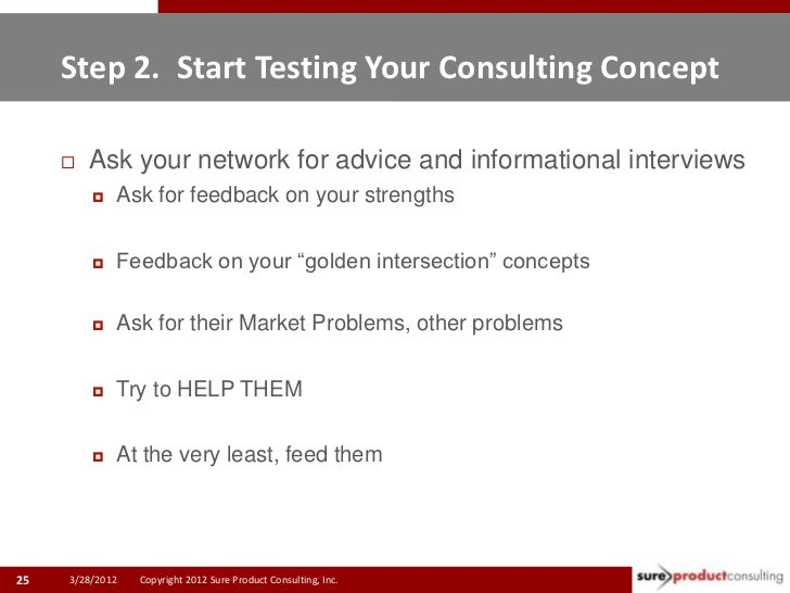 Step 2. Start Testing Your Consulting Concept        Ask your network for advice and informational interviews           ...