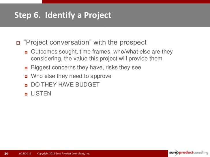 """Step 6. Identify a Project        """"Project conversation"""" with the prospect             Outcomes sought, time frames, who..."""