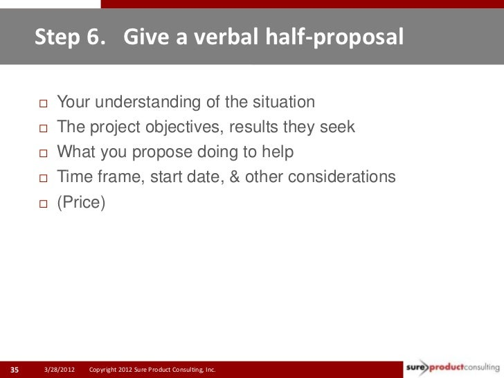Step 6. Give a verbal half-proposal        Your understanding of the situation        The project objectives, results th...