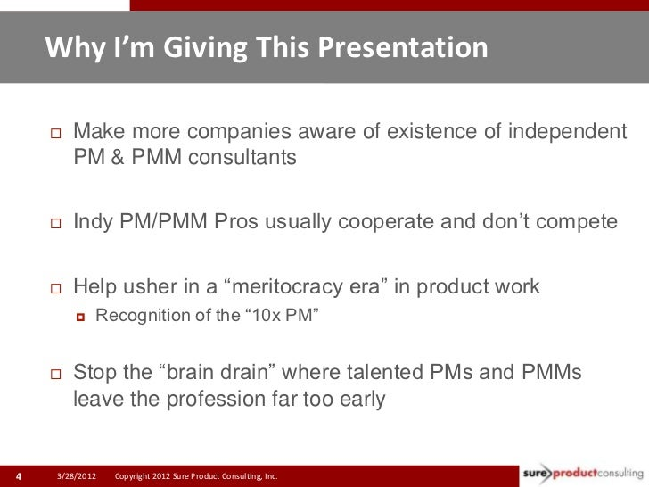 Why I'm Giving This Presentation       Make more companies aware of existence of independent        PM & PMM consultants ...