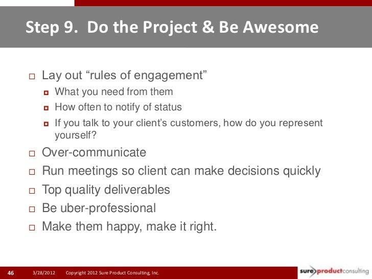 """Step 9. Do the Project & Be Awesome        Lay out """"rules of engagement""""            What you need from them            ..."""