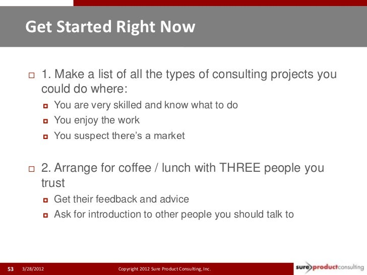 Get Started Right Now            1. Make a list of all the types of consulting projects you     1. 53             could d...