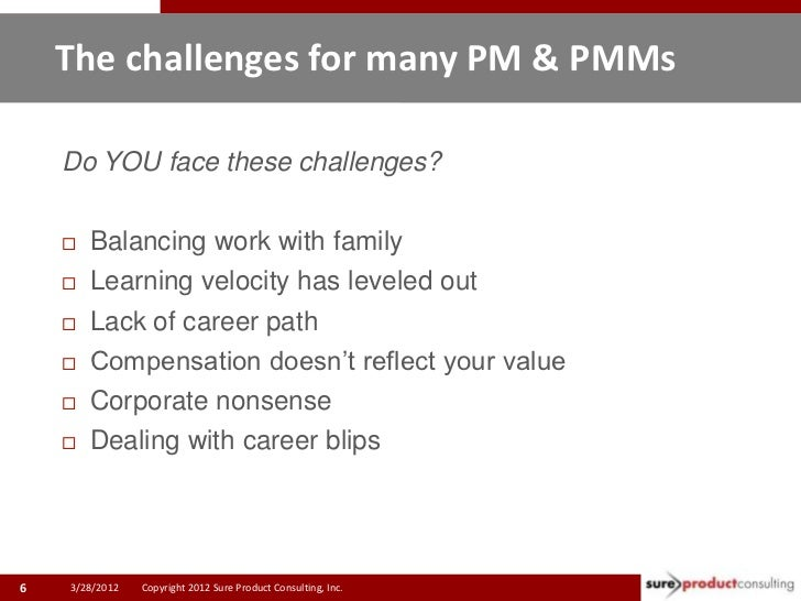 The challenges for many PM & PMMs    Do YOU face these challenges?       Balancing work with family       Learning veloc...