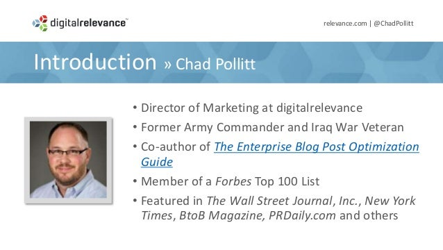Introduction » Chad Pollitt• Director of Marketing at digitalrelevance• Former Army Commander and Iraq War Veteran• Co-aut...