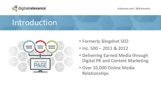 Introductionrelevance.com | @drelevance• Formerly Slingshot SEO• Inc. 500 – 2011 & 2012• Delivering Earned Media throughDi...