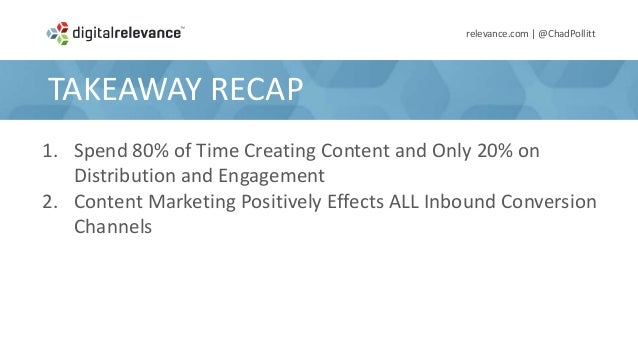 FINAL TAKEAWAYrelevance.com | @ChadPollittRight Content + Right Person+ Right Time + Right Channel =Wider Sales Funnel + A...
