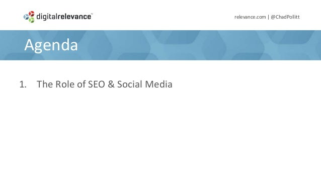 Agendarelevance.com | @ChadPollitt1. The Role of SEO & Social Media