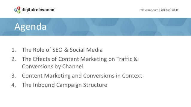Agendarelevance.com | @ChadPollitt1. The Role of SEO & Social Media2. The Effects of Content Marketing on Traffic &Convers...