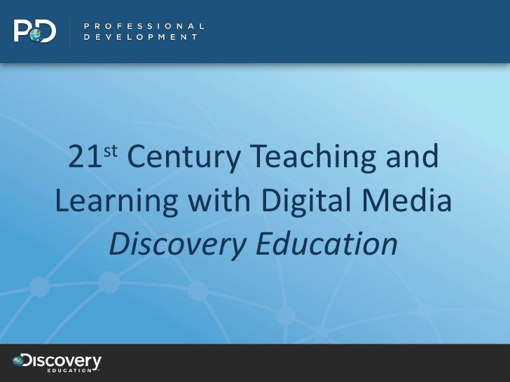 21 st  Century Teaching and Learning with Digital Media Discovery Education