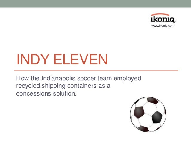 INDY ELEVEN How the Indianapolis soccer team employed recycled shipping containers as a concessions solution. www.ikoniq.c...