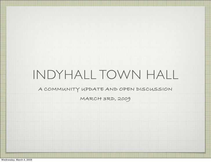 INDYHALL TOWN HALL                            A COMMUNITY UPDATE AND OPEN DISCUSSION                                      ...