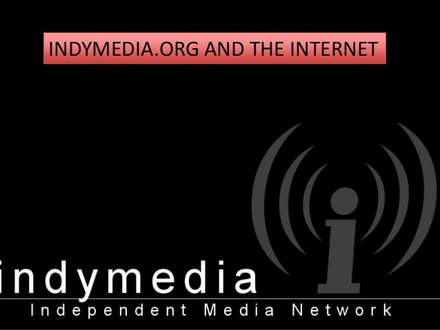 INDYMEDIA.ORG AND THE INTERNET