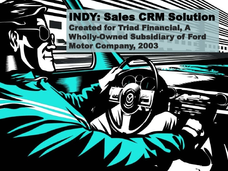 INDY: Sales CRM Solution Created for Triad Financial, A Wholly-Owned Subsidiary of Ford Motor Company, 2003