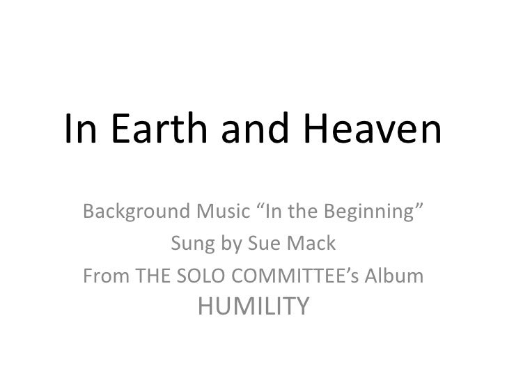 "In Earth and Heaven<br />Background Music ""In the Beginning""<br />Sung by Sue Mack <br />From THE SOLO COMMITTEE's Album H..."