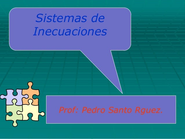 Sistemas de Inecuaciones Prof: Pedro Santo Rguez.