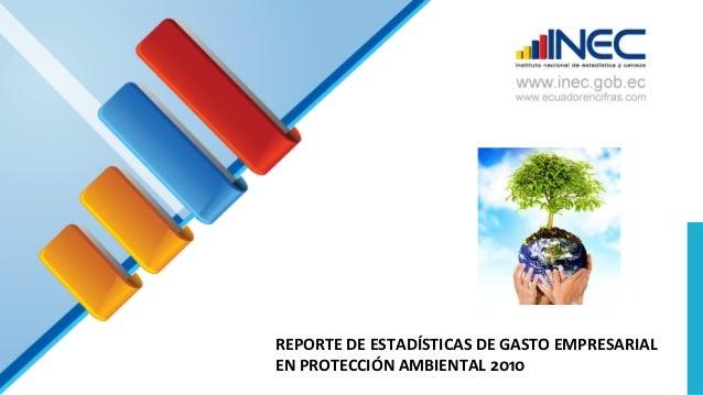 REPORTE DE ESTADÍSTICAS DE GASTO EMPRESARIALEN PROTECCIÓN AMBIENTAL 2010